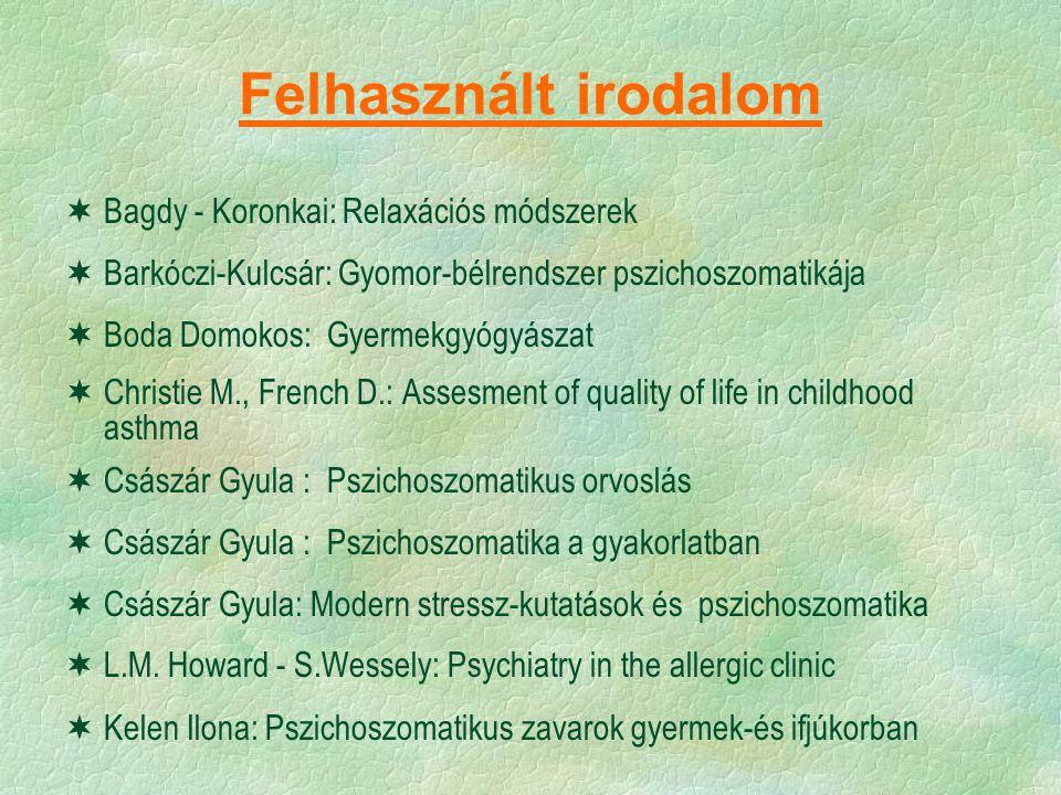 Felhasznált irodalom  Bagdy - Koronkai: Relaxációs módszerek  Barkóczi-Kulcsár: Gyomor-bélrendszer pszichoszomatikája  Boda Domokos: Gyermekgyógyás