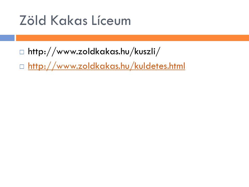 Zöld Kakas Líceum  http://www.zoldkakas.hu/kuszli/  http://www.zoldkakas.hu/kuldetes.html http://www.zoldkakas.hu/kuldetes.html