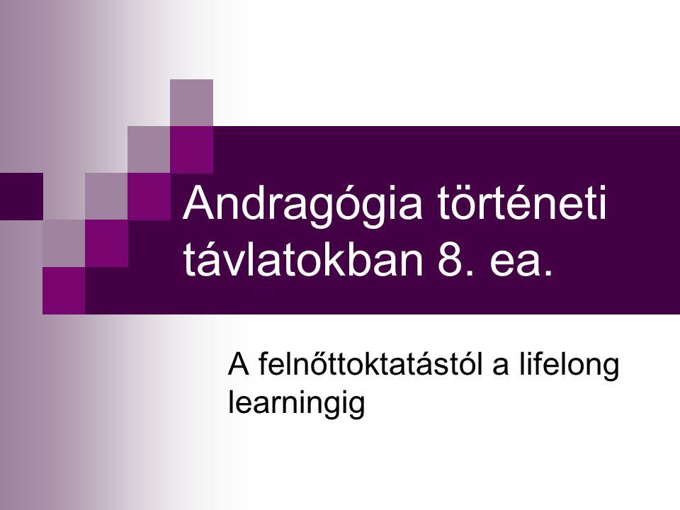 Andragógia történeti távlatokban 8. ea. A felnőttoktatástól a lifelong learningig