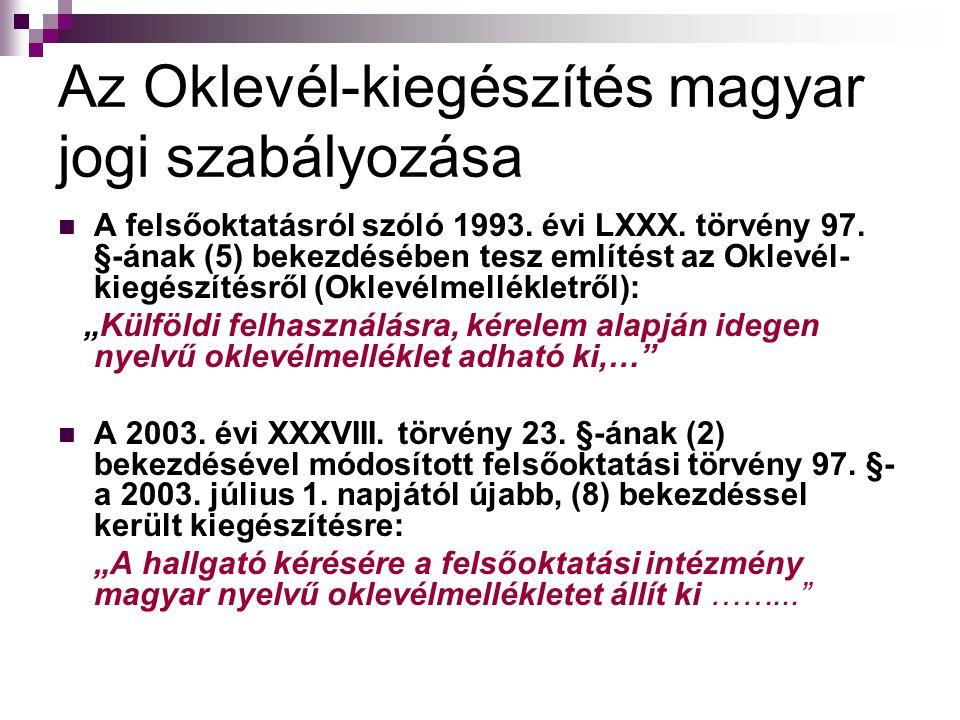 Az Oklevél-kiegészítés magyar jogi szabályozása A felsőoktatásról szóló 1993. évi LXXX. törvény 97. §-ának (5) bekezdésében tesz említést az Oklevél-