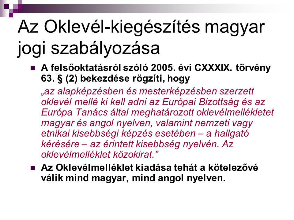 """Az Oklevél-kiegészítés magyar jogi szabályozása A felsőoktatásról szóló 2005. évi CXXXIX. törvény 63. § (2) bekezdése rögzíti, hogy """"az alapképzésben"""