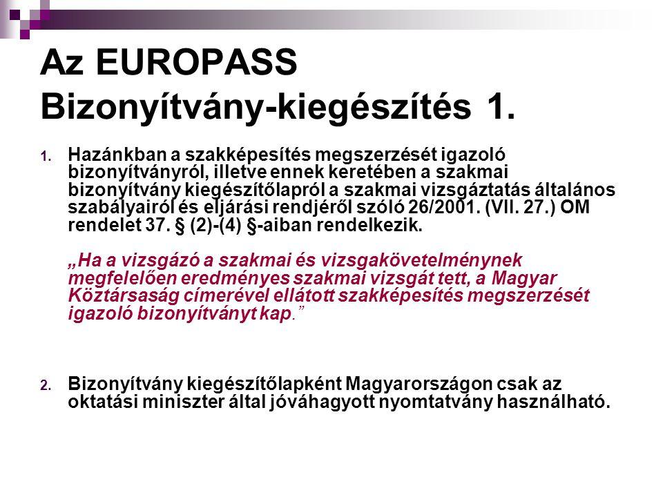 Az EUROPASS Bizonyítvány-kiegészítés 1. 1. Hazánkban a szakképesítés megszerzését igazoló bizonyítványról, illetve ennek keretében a szakmai bizonyítv