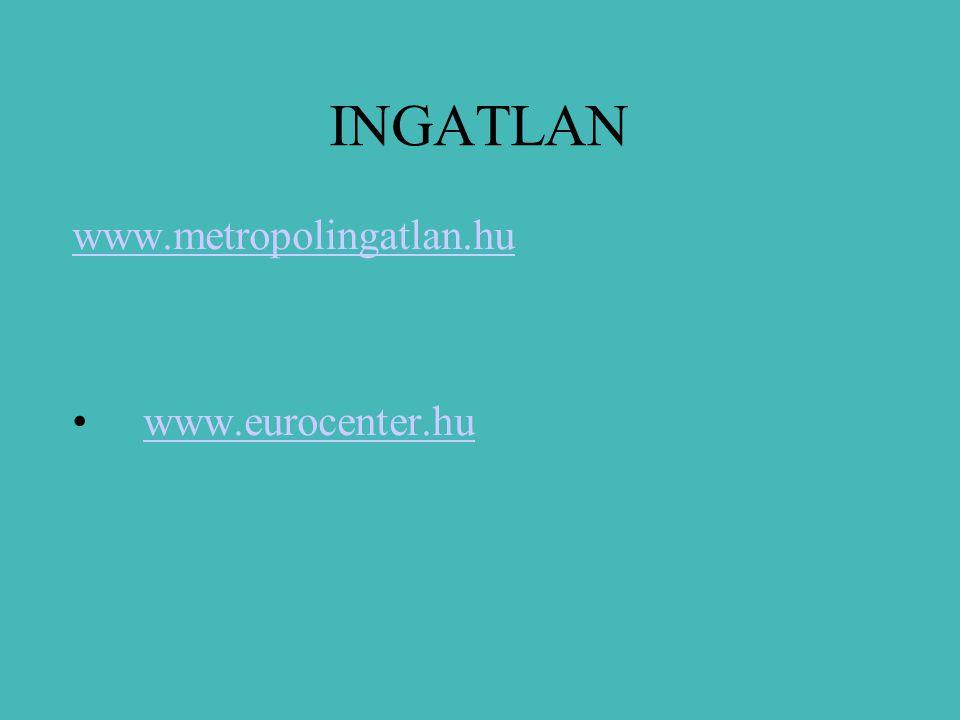 INGATLAN www.metropolingatlan.hu www.eurocenter.hu