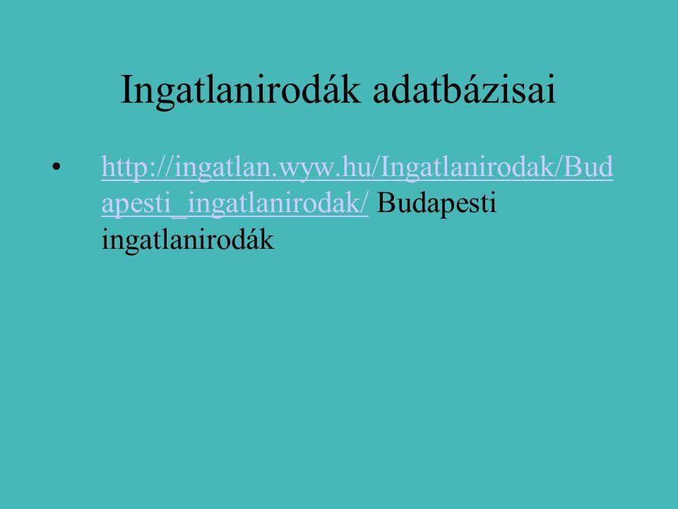 Ingatlanirodák adatbázisai http://ingatlan.wyw.hu/Ingatlanirodak/Bud apesti_ingatlanirodak/ Budapesti ingatlanirodákhttp://ingatlan.wyw.hu/Ingatlanirodak/Bud apesti_ingatlanirodak/