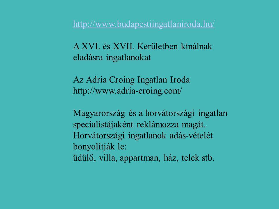 http://www.budapestiingatlaniroda.hu/ A XVI. és XVII.