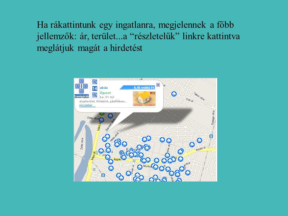 Ha rákattintunk egy ingatlanra, megjelennek a főbb jellemzők: ár, terület...a részletelűk linkre kattintva meglátjuk magát a hirdetést