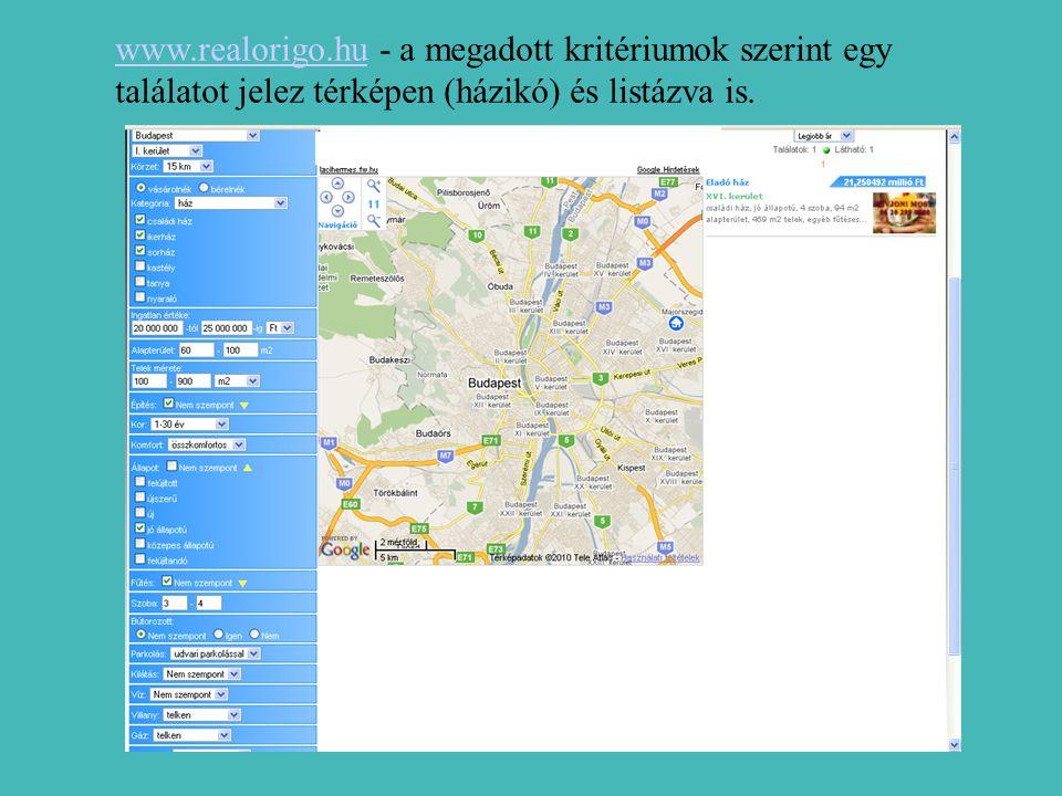 www.realorigo.huwww.realorigo.hu - a megadott kritériumok szerint egy találatot jelez térképen (házikó) és listázva is.