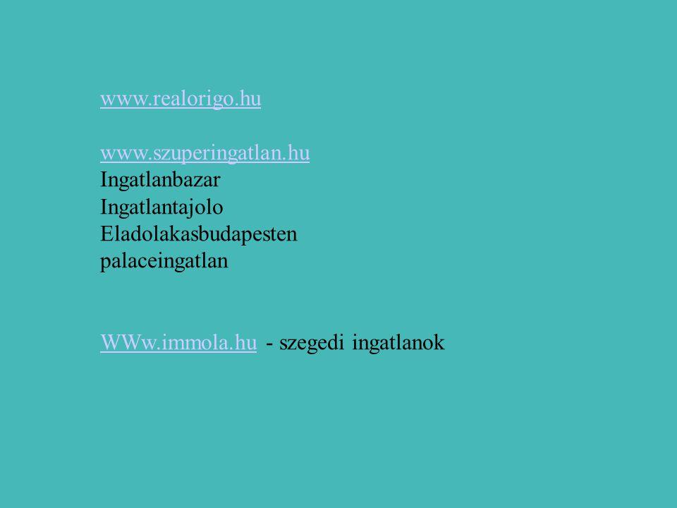 www.realorigo.hu www.szuperingatlan.hu Ingatlanbazar Ingatlantajolo Eladolakasbudapesten palaceingatlan WWw.immola.huWWw.immola.hu - szegedi ingatlanok