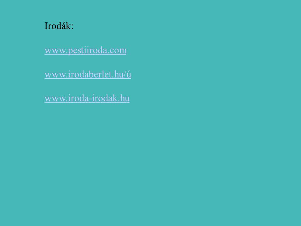 Irodák: www.pestiiroda.com www.irodaberlet.hu/ú www.iroda-irodak.hu