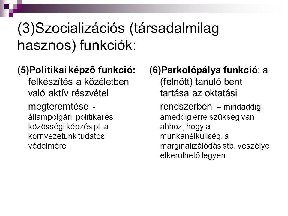 (3)Szocializációs (társadalmilag hasznos) funkciók: (5)Politikai képző funkció: felkészítés a közéletben való aktív részvétel megteremtése - állampolg