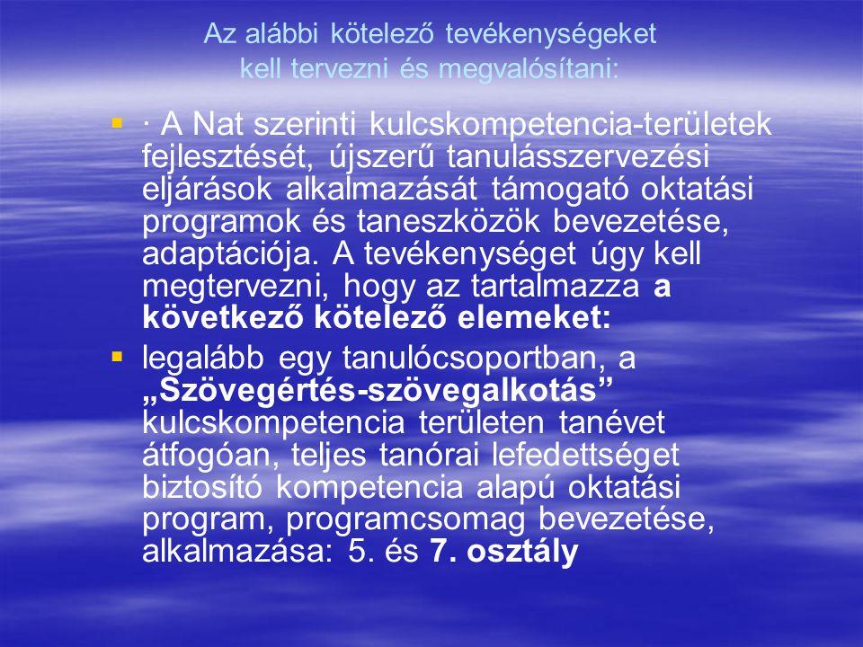 Az alábbi kötelező tevékenységeket kell tervezni és megvalósítani:   · A Nat szerinti kulcskompetencia-területek fejlesztését, újszerű tanulásszervezési eljárások alkalmazását támogató oktatási programok és taneszközök bevezetése, adaptációja.