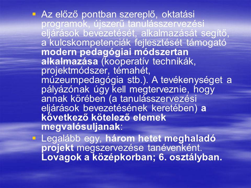   Az előző pontban szereplő, oktatási programok, újszerű tanulásszervezési eljárások bevezetését, alkalmazását segítő, a kulcskompetenciák fejlesztését támogató modern pedagógiai módszertan alkalmazása (kooperatív technikák, projektmódszer, témahét, múzeumpedagógia stb.).