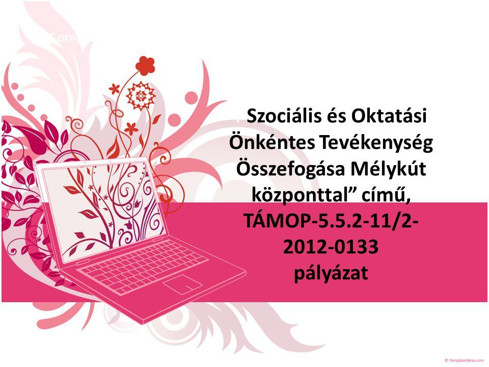 P Szociális és Oktatási Önkéntes Tevékenység Összefogása Mélykút központtal című, TÁMOP-5.5.2-11/2- 2012-0133 pályázat Company Name