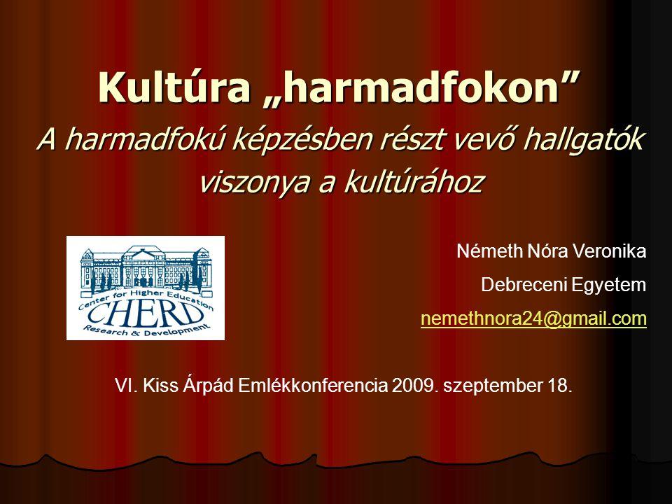 """Kultúra """"harmadfokon A harmadfokú képzésben részt vevő hallgatók viszonya a kultúrához Németh Nóra Veronika Debreceni Egyetem nemethnora24@gmail.com VI."""