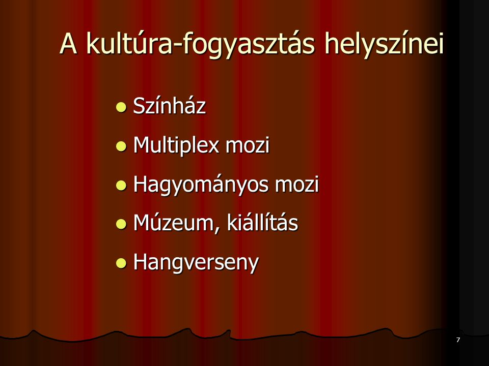 7 A kultúra-fogyasztás helyszínei Színház Színház Multiplex mozi Multiplex mozi Hagyományos mozi Hagyományos mozi Múzeum, kiállítás Múzeum, kiállítás Hangverseny Hangverseny