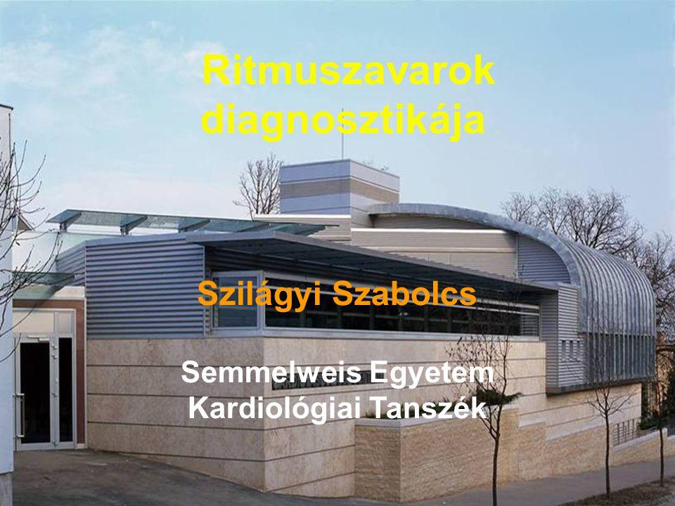 Szilágyi Szabolcs Semmelweis Egyetem Kardiológiai Tanszék Ritmuszavarok diagnosztikája