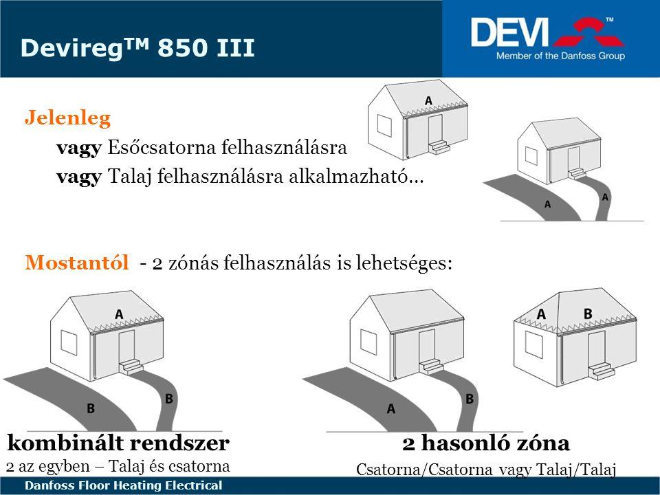 FLOOR HEATING - ELECTRIC FLOOR HEATING ELECTRICAL Danfoss Floor Heating Electrical Zónákra bontással energiát is megtakaríthatunk Devireg TM 850 termosztáttal elválaszthatjuk a déli és az északi területeket egymástól.