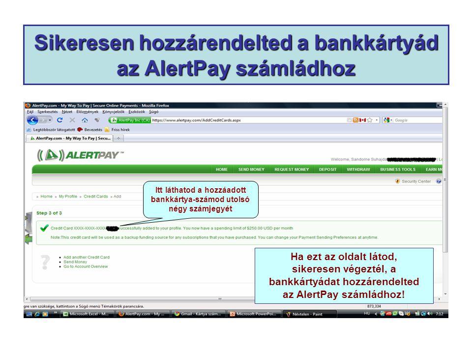 Sikeresen hozzárendelted a bankkártyád az AlertPay számládhoz Itt láthatod a hozzáadott bankkártya-számod utolsó négy számjegyét Ha ezt az oldalt látod, sikeresen végeztél, a bankkártyádat hozzárendelted az AlertPay számládhoz!