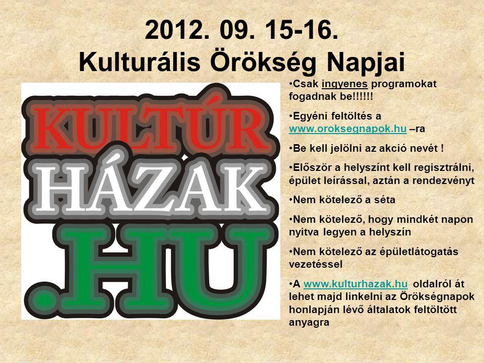 2012. 09. 15-16. Kulturális Örökség Napjai Csak ingyenes programokat fogadnak be!!!!!! Egyéni feltöltés a www.oroksegnapok.hu –ra www.oroksegnapok.hu
