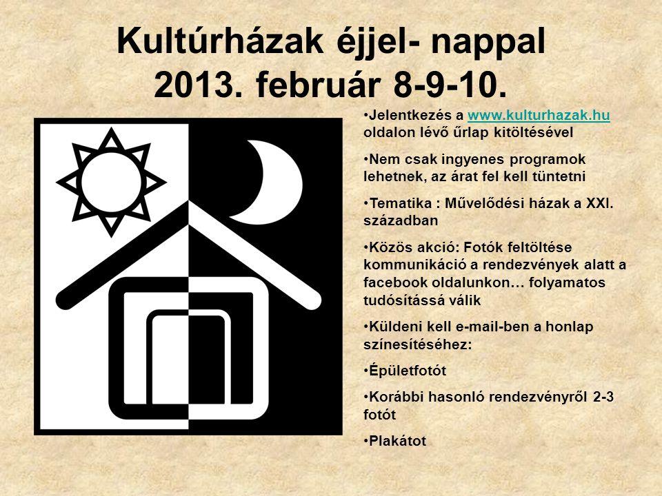 Kultúrházak éjjel- nappal 2013. február 8-9-10. Jelentkezés a www.kulturhazak.hu oldalon lévő űrlap kitöltésévelwww.kulturhazak.hu Nem csak ingyenes p