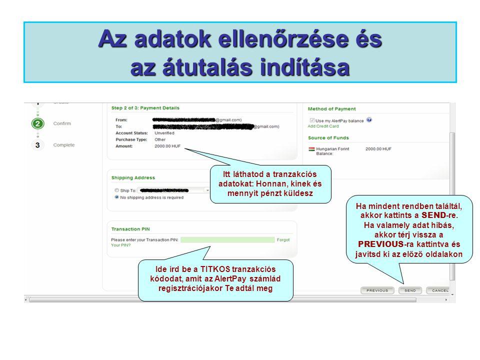 Az adatok ellenőrzése és az átutalás indítása Itt láthatod a tranzakciós adatokat: Honnan, kinek és mennyit pénzt küldesz Ide írd be a TITKOS tranzakciós kódodat, amit az AlertPay számlád regisztrációjakor Te adtál meg Ha mindent rendben találtál, akkor kattints a SEND -re.