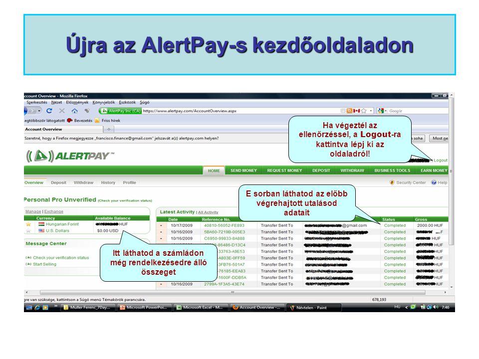 Újra az AlertPay-s kezdőoldaladon E sorban láthatod az előbb végrehajtott utalásod adatait Itt láthatod a számládon még rendelkezésedre álló összeget Ha végeztél az ellenőrzéssel, a Logout -ra kattintva lépj ki az oldaladról!