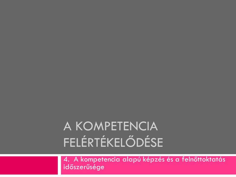 A KOMPETENCIA FELÉRTÉKELŐDÉSE 4. A kompetencia alapú képzés és a felnőttoktatás időszerűsége