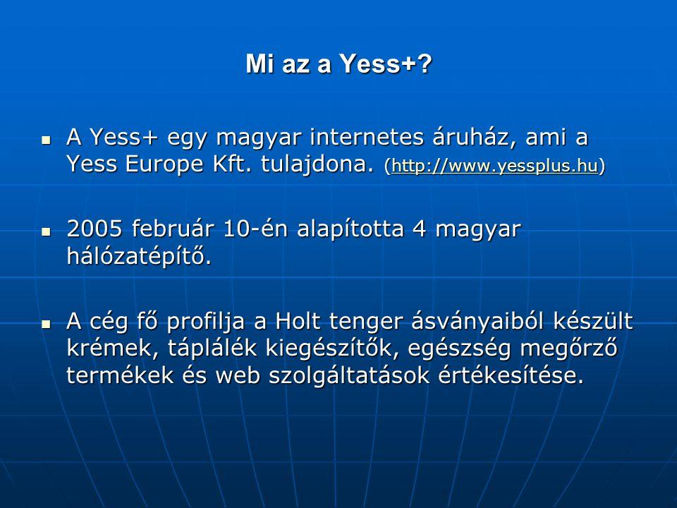 Mi az a Yess+? A Yess+ egy magyar internetes áruház, ami a Yess Europe Kft. tulajdona. (http://www.yessplus.hu) A Yess+ egy magyar internetes áruház,