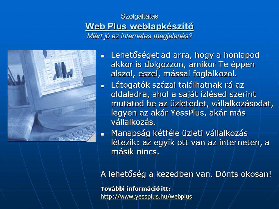 Szolgáltatás Web Plus weblapkészítő Miért jó az internetes megjelenés? Lehetőséget ad arra, hogy a honlapod akkor is dolgozzon, amikor Te éppen alszol