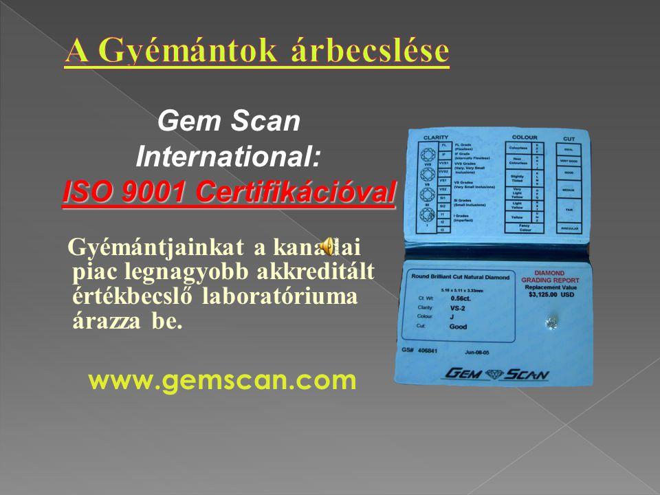 Gyémántjainkat a kanadai piac legnagyobb akkreditált értékbecslő laboratóriuma árazza be. www.gemscan.com Gem Scan International: ISO 9001 Certifikáci