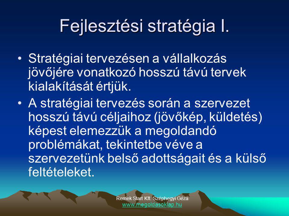 Fejlesztési stratégia I.STRATÉGIA CÉLOK FELTÉTELEKLEHETŐSÉGEK JŐVŐKÉP KÜLDETÉS Remek Start Kft.