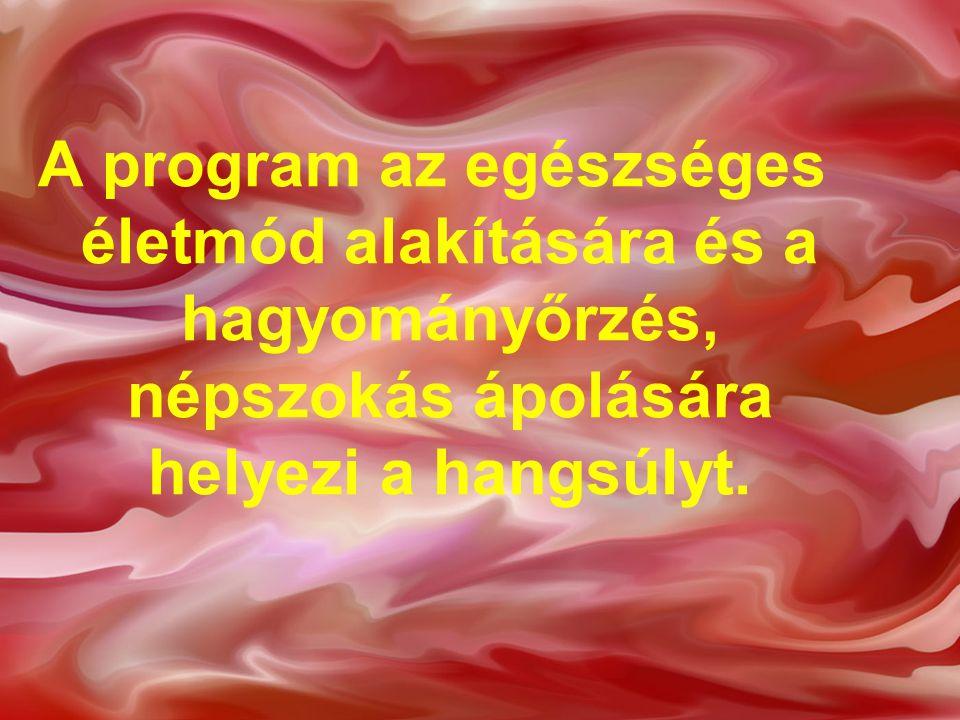 A program az egészséges életmód alakítására és a hagyományőrzés, népszokás ápolására helyezi a hangsúlyt.