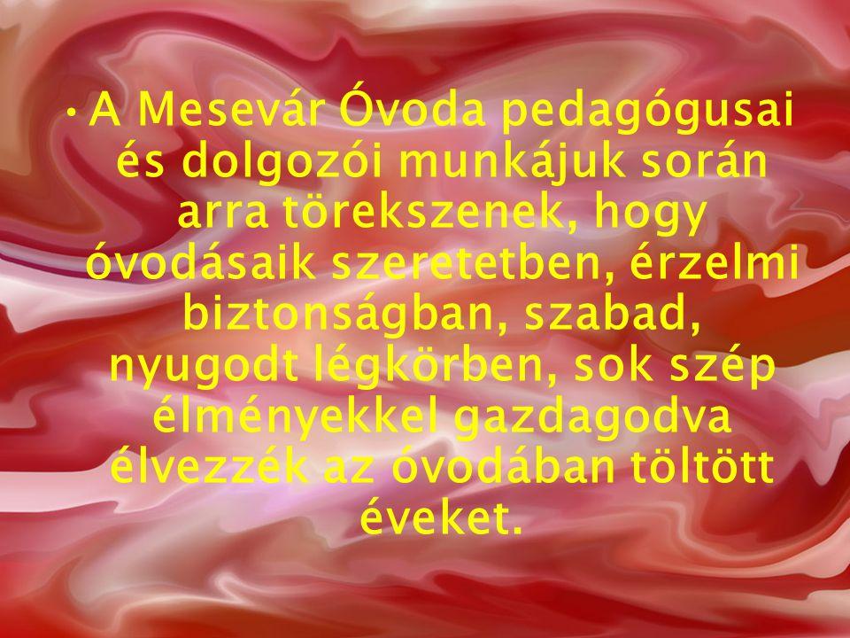 A Mesevár Óvoda pedagógusai és dolgozói munkájuk során arra törekszenek, hogy óvodásaik szeretetben, érzelmi biztonságban, szabad, nyugodt légkörben,