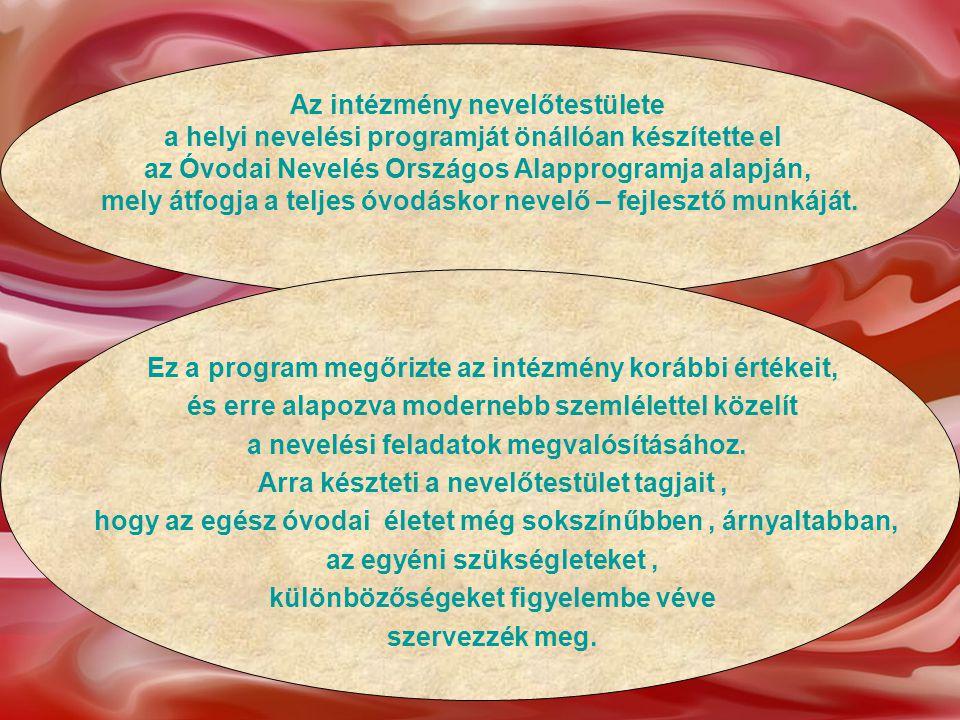 Az intézmény nevelőtestülete a helyi nevelési programját önállóan készítette el az Óvodai Nevelés Országos Alapprogramja alapján, mely átfogja a telje