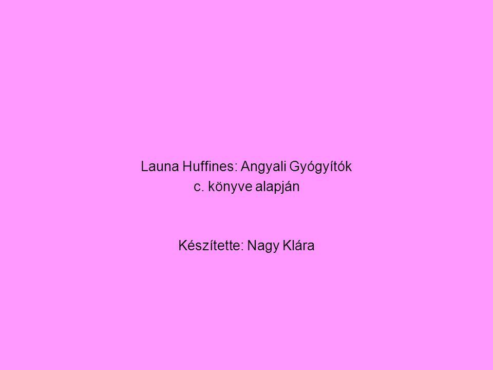 Launa Huffines: Angyali Gyógyítók c. könyve alapján Készítette: Nagy Klára