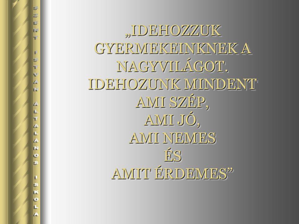 """""""IDEHOZZUK GYERMEKEINKNEK A NAGYVILÁGOT."""