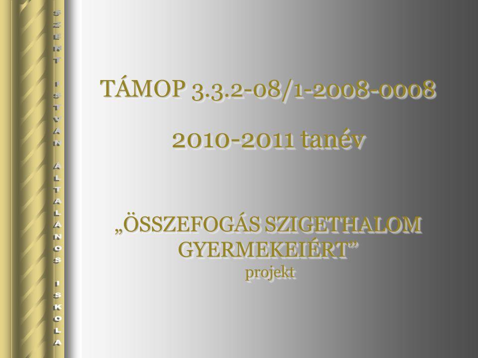 """TÁMOP 3.3.2-08/1-2008-0008 2010-2011 tanév """"ÖSSZEFOGÁS SZIGETHALOM GYERMEKEIÉRT projekt"""