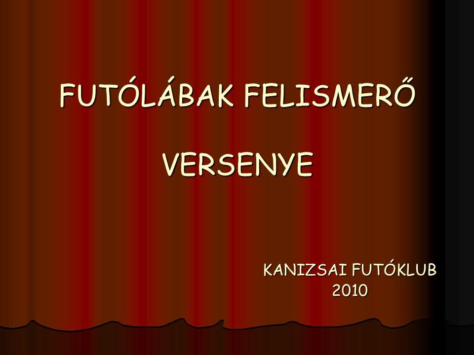FUTÓLÁBAK FELISMERŐ VERSENYE KANIZSAI FUTÓKLUB 2010