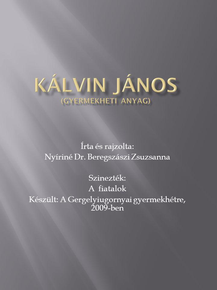 Írta és rajzolta: Nyíriné Dr. Beregszászi Zsuzsanna Szinezték: A fiatalok Készült: A Gergelyiugornyai gyermekhétre, 2009-ben