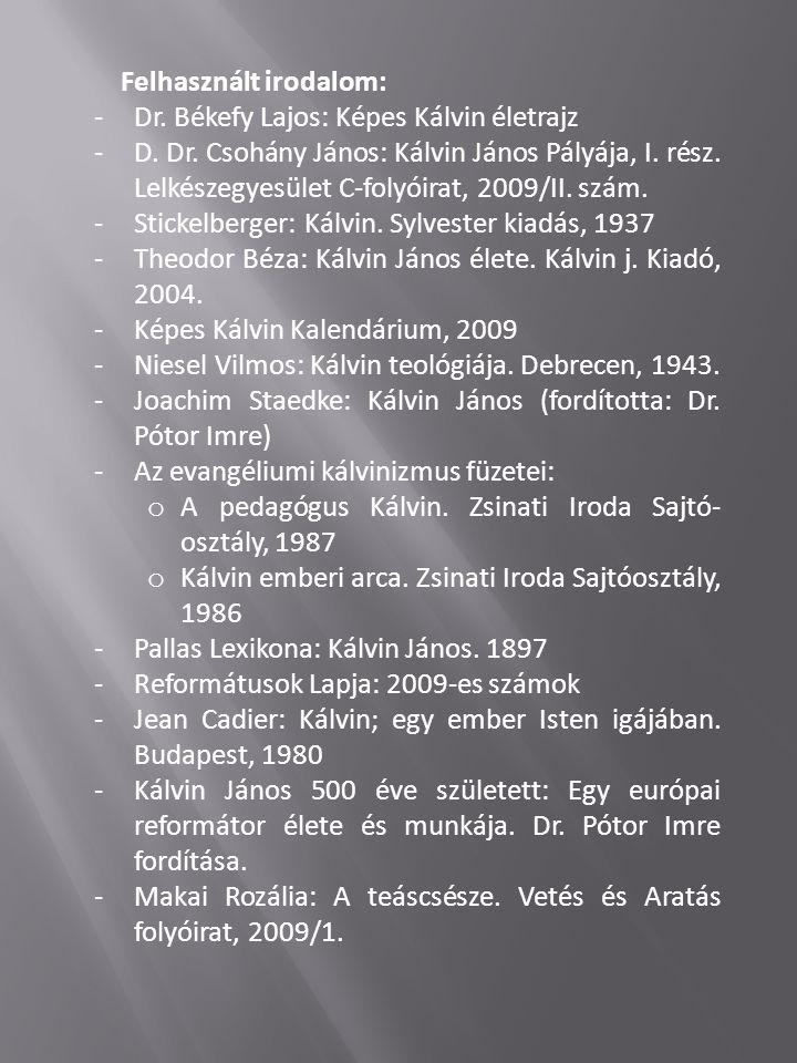 Felhasznált irodalom: -Dr. Békefy Lajos: Képes Kálvin életrajz -D. Dr. Csohány János: Kálvin János Pályája, I. rész. Lelkészegyesület C-folyóirat, 200