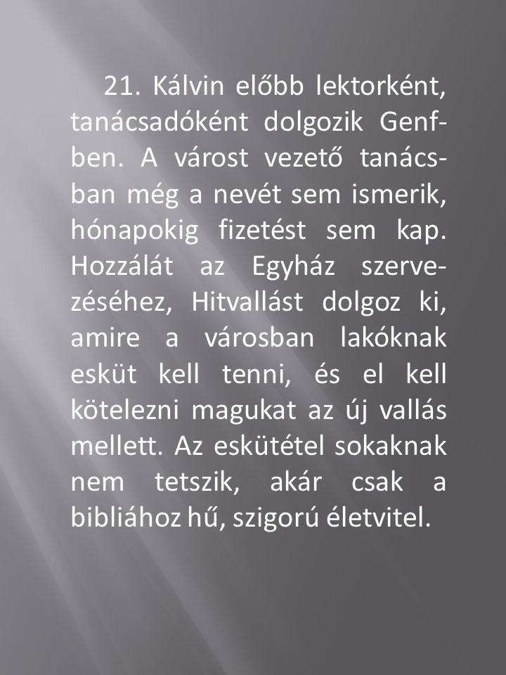 21. Kálvin előbb lektorként, tanácsadóként dolgozik Genf- ben. A várost vezető tanács- ban még a nevét sem ismerik, hónapokig fizetést sem kap. Hozzál