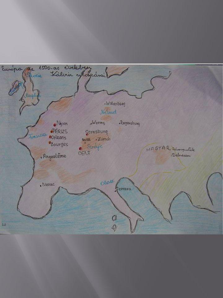 3.A térképen az 1500-as évek Európája látható. Kálvin Franciaországban, Noyonban született.