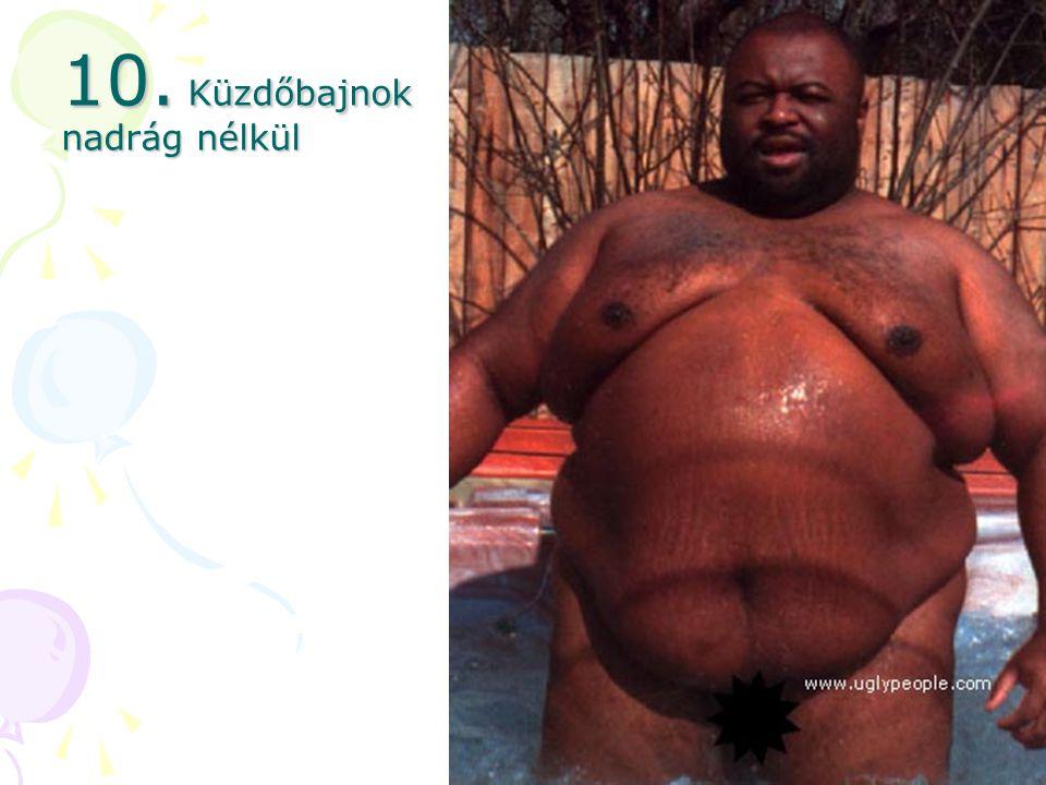 10. Küzdőbajnok nadrág nélkül