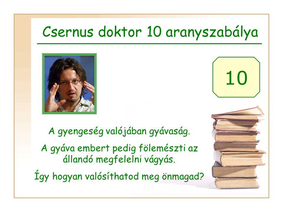 Csernus doktor 10 aranyszabálya 10 A gyengeség valójában gyávaság.