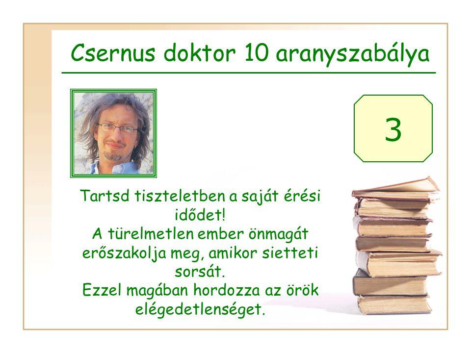 Csernus doktor 10 aranyszabálya 3 Tartsd tiszteletben a saját érési idődet.