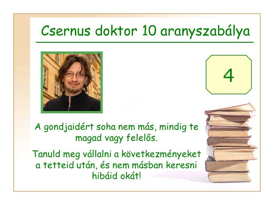 Csernus doktor 10 aranyszabálya 4 A gondjaidért soha nem más, mindig te magad vagy felelős. Tanuld meg vállalni a következményeket a tetteid után, és
