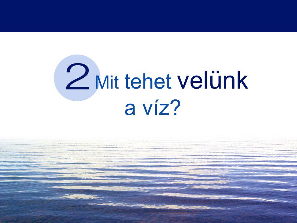 2 Mit tehet velünk a víz? A víz, ha jó minőségű, jót tesz nekünk.