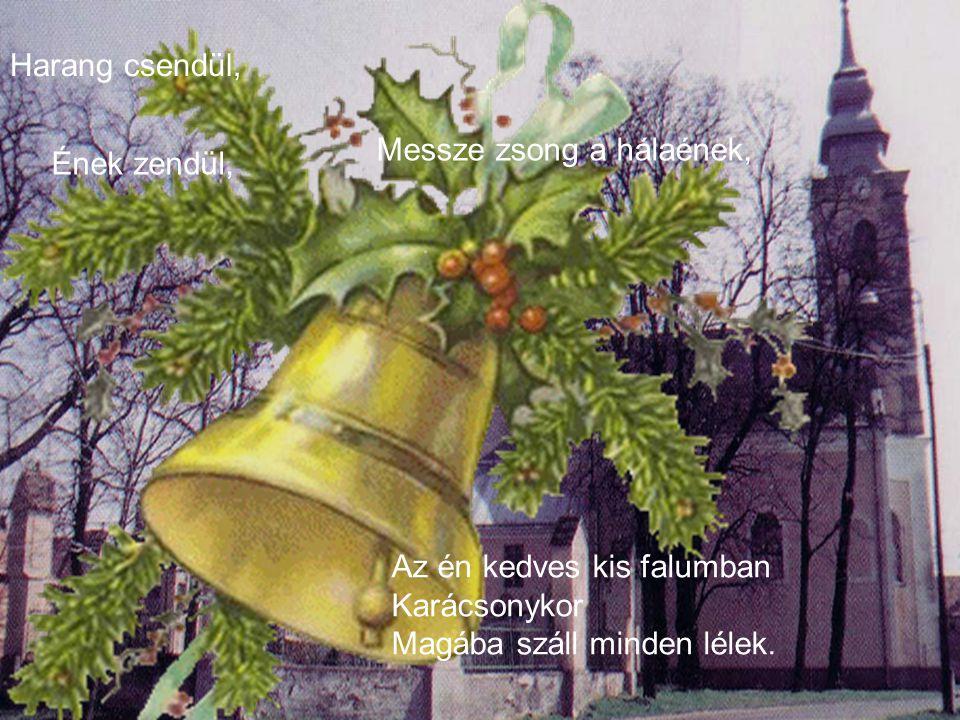 Harang csendül, Messze zsong a hálaének, Az én kedves kis falumban Karácsonykor Magába száll minden lélek.