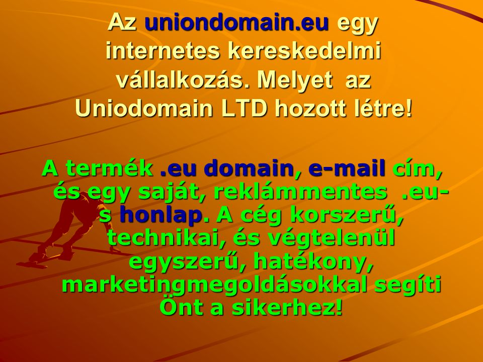 Az uniondomain.eu egy internetes kereskedelmi vállalkozás.