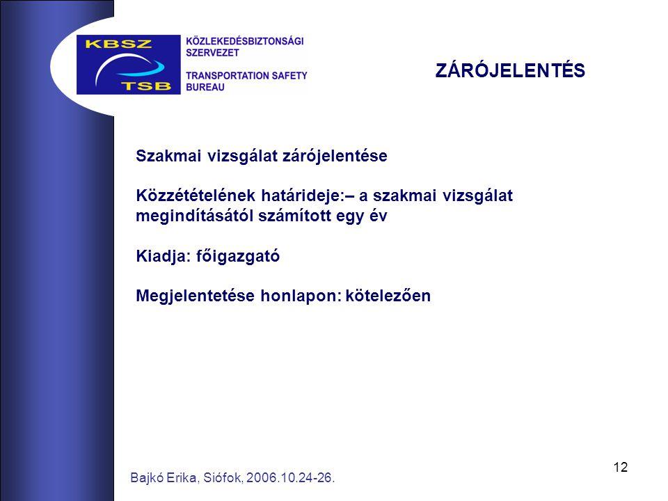 12 Bajkó Erika, Siófok, 2006.10.24-26. Szakmai vizsgálat zárójelentése Közzétételének határideje:– a szakmai vizsgálat megindításától számított egy év